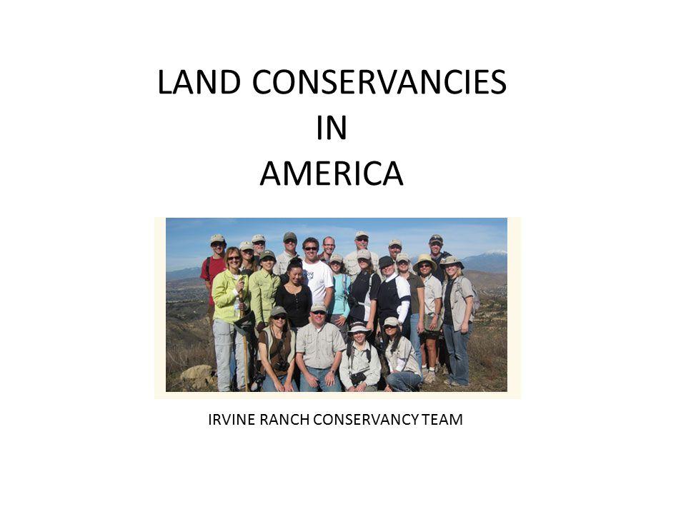 LAND CONSERVANCIES IN AMERICA Irvine Ranch Conservancy IRVINE RANCH CONSERVANCY TEAM