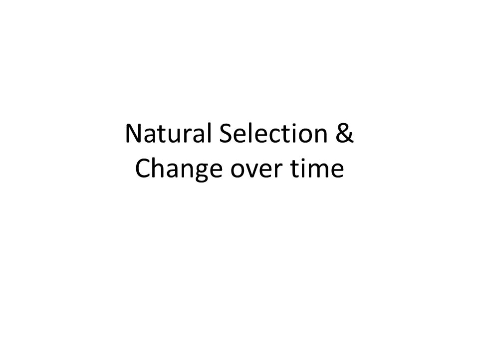Natural Selection & Change over time