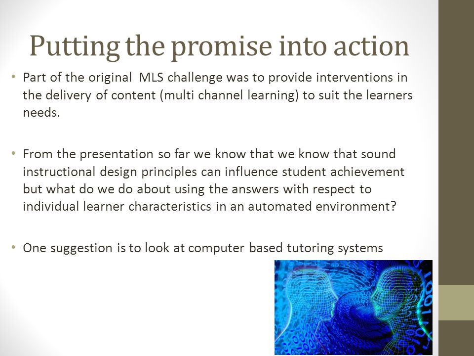 Putting the promise into action Part of the original MLS challenge was to provide interventions in the delivery of content (multi channel learning) to suit the learners needs.