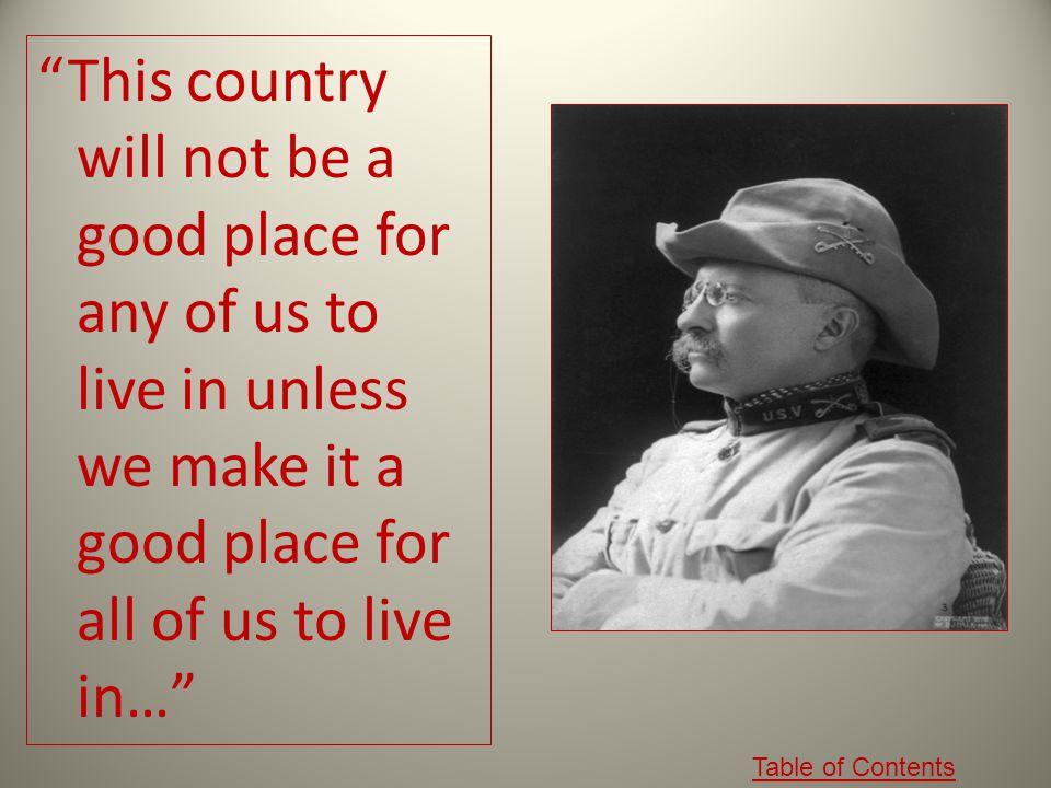 1. Quote by Teddy Roosevelt Quote by Teddy Roosevelt 2. Biography / Fun FactsBiography / Fun Facts 3. Video on Roosevelt's LifeVideo on Roosevelt's Li