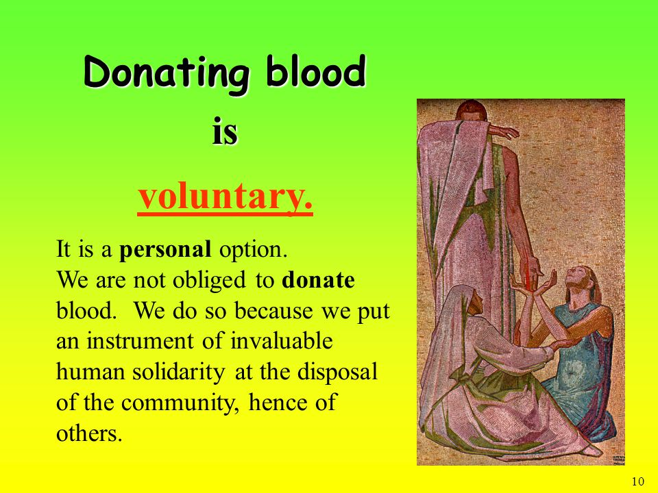 10 Donating blood voluntary. It is a personal option.