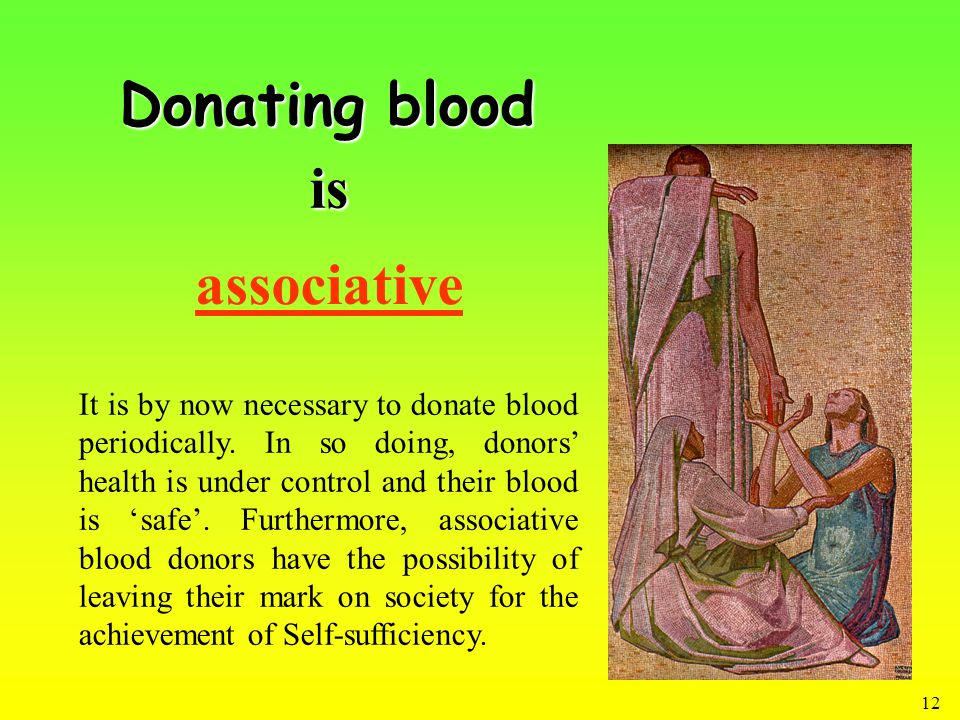 12 associative It is by now necessary to donate blood periodically.