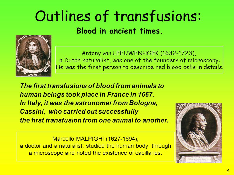5 The first transfusions of blood from animals to human beings took place in France in 1667.
