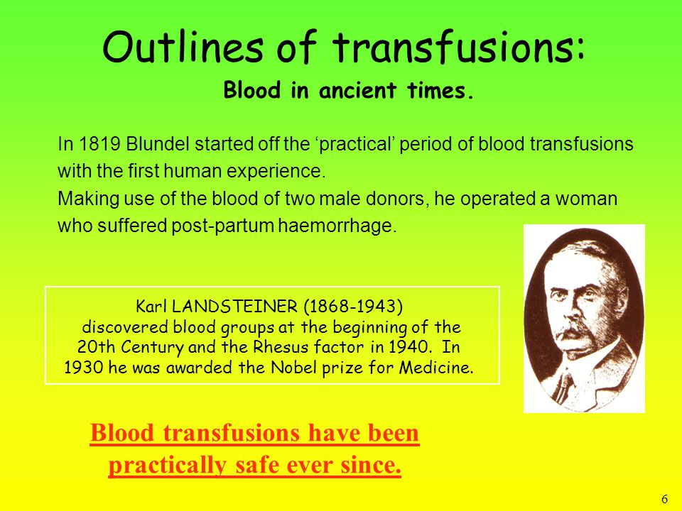 6 In 1819 Blundel started off the 'practical' period of blood transfusions with the first human experience.
