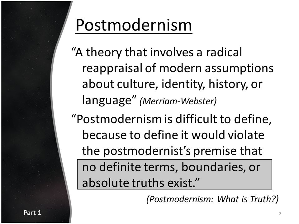 "Postmodernism ""A theory that involves a radical reappraisal of modern assumptions about culture, identity, history, or language"" (Merriam-Webster) ""Po"