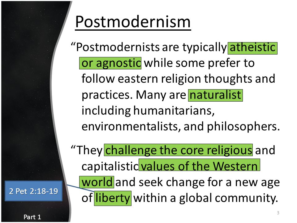 "Postmodernism ""Postmodernists are typically atheistic or agnostic while some prefer to follow eastern religion thoughts and practices. Many are natura"