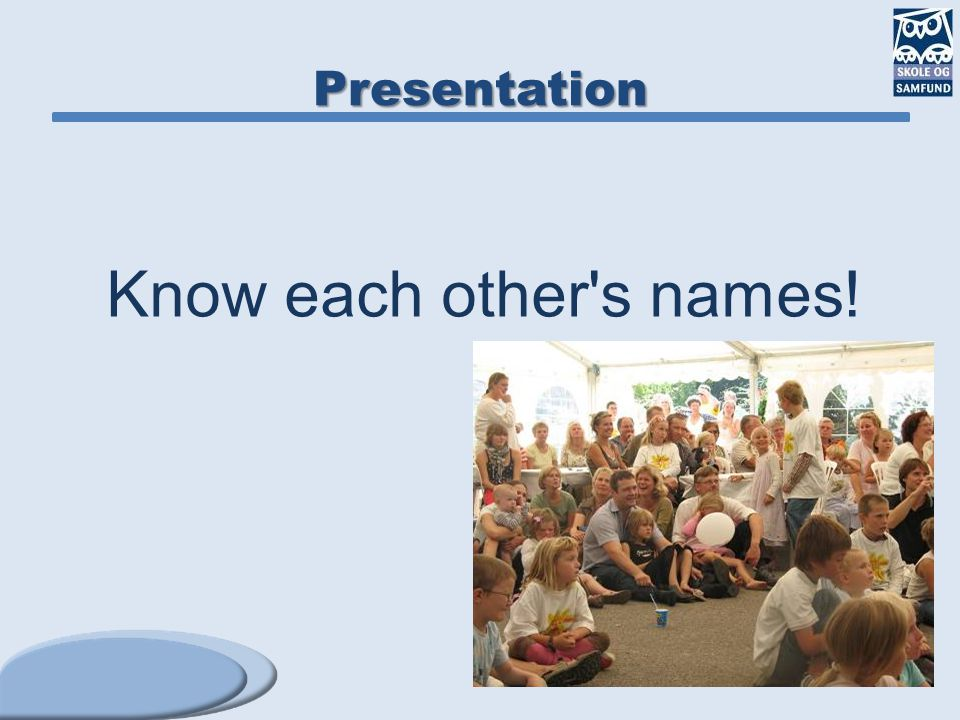 Presentation Know each other's names!