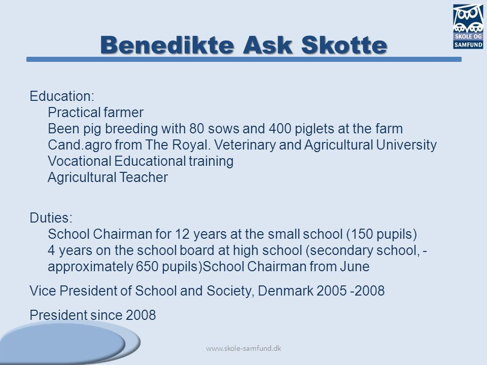 Benedikte Ask Skotte Education: Practical farmer Been pig breeding with 80 sows and 400 piglets at the farm Cand.agro from The Royal. Veterinary and A