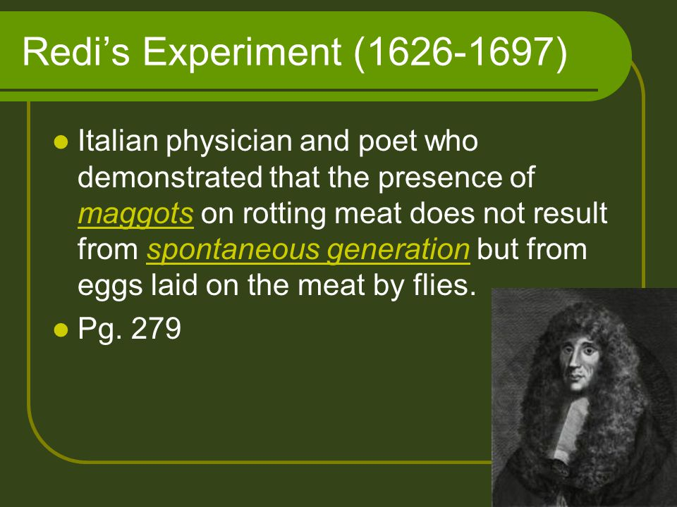 Spallanzani's Experiments (1729-1799) Italian naturalist whose experiments disproved that microorganisms spontaneously generated from meat broth in open flasks.
