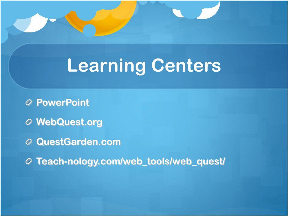 Learning Centers PowerPointWebQuest.orgQuestGarden.comTeach-nology.com/web_tools/web_quest/