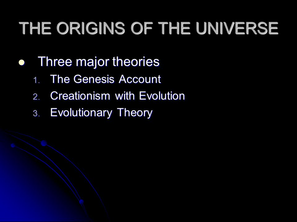 THE ORIGINS OF THE UNIVERSE Three major theories Three major theories 1.