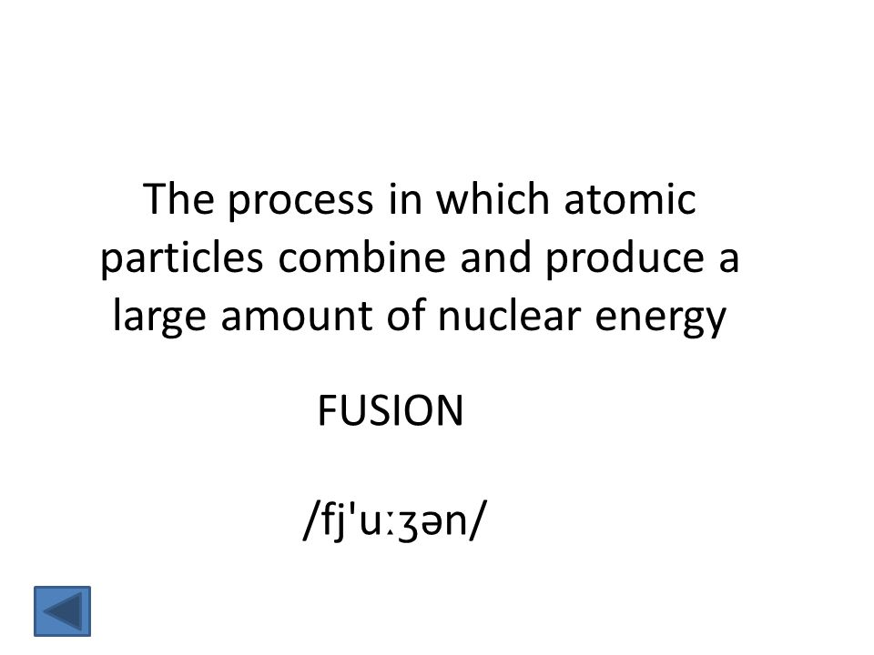 FUSION /fj uːʒən/ The process in which atomic particles combine and produce a large amount of nuclear energy