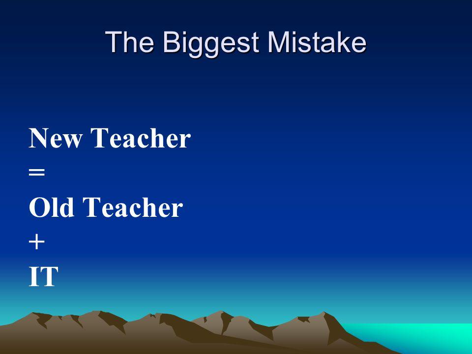 The Biggest Mistake New Teacher = Old Teacher + IT