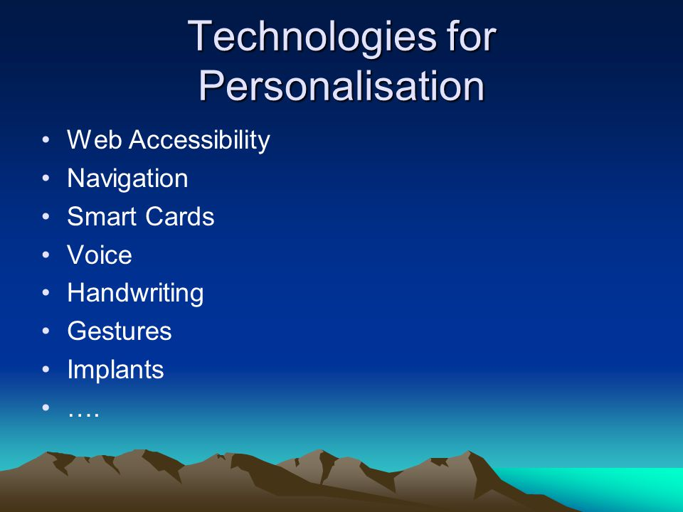Technologies for Personalisation Web Accessibility Navigation Smart Cards Voice Handwriting Gestures Implants ….