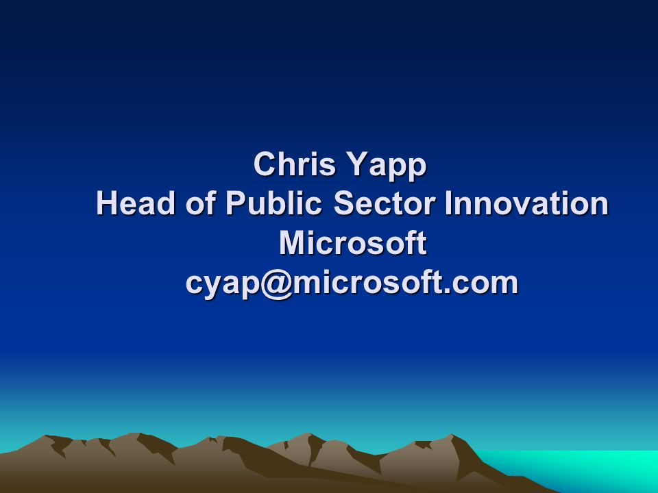 Chris Yapp Head of Public Sector Innovation Microsoft cyap@microsoft.com