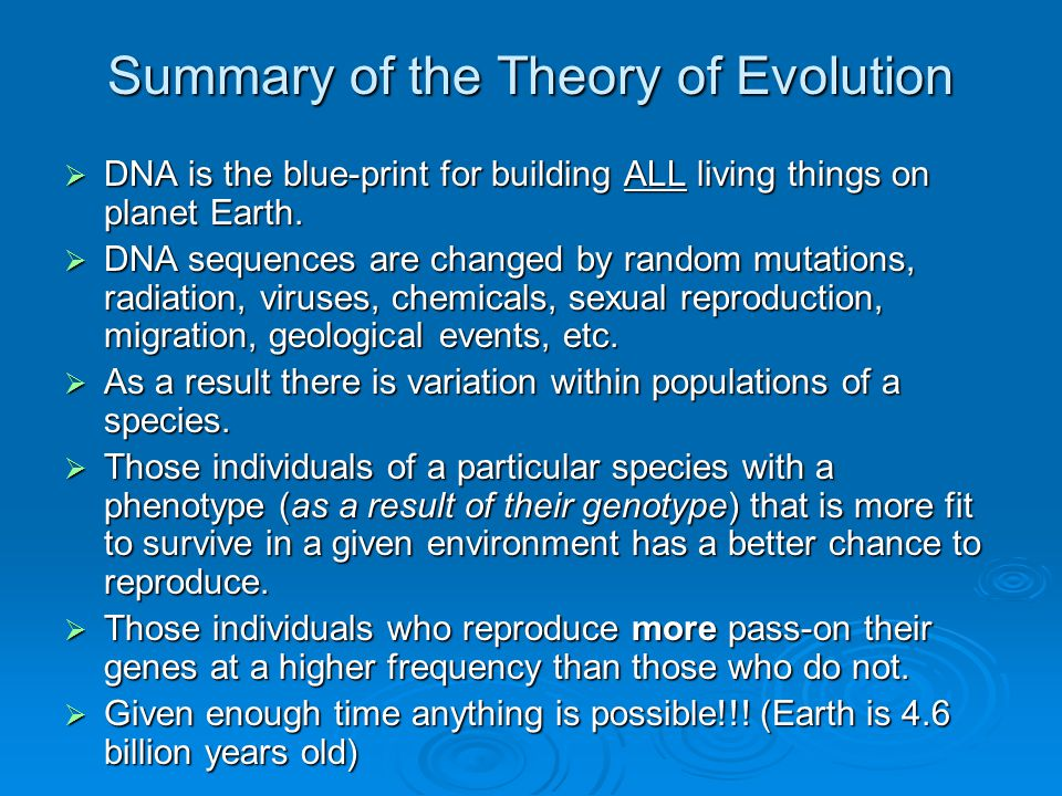 Summary of the Theory of Evolution  DNA is the blue-print for building ALL living things on planet Earth.