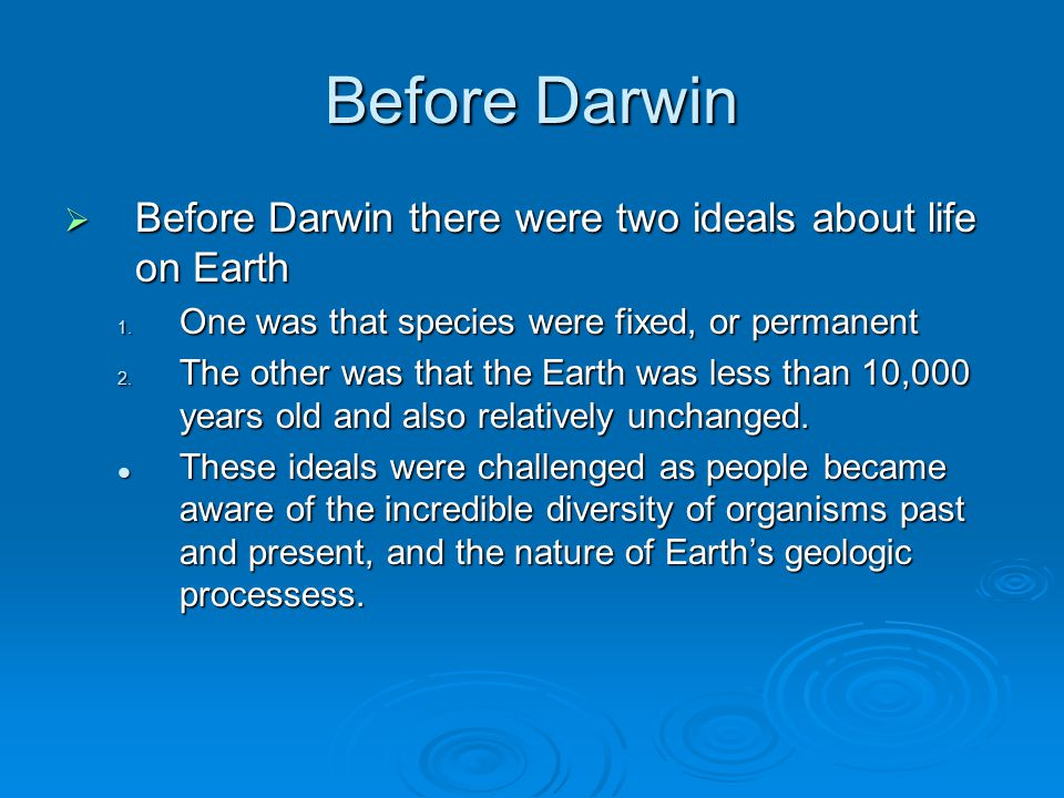 Before Darwin  Before Darwin there were two ideals about life on Earth 1.
