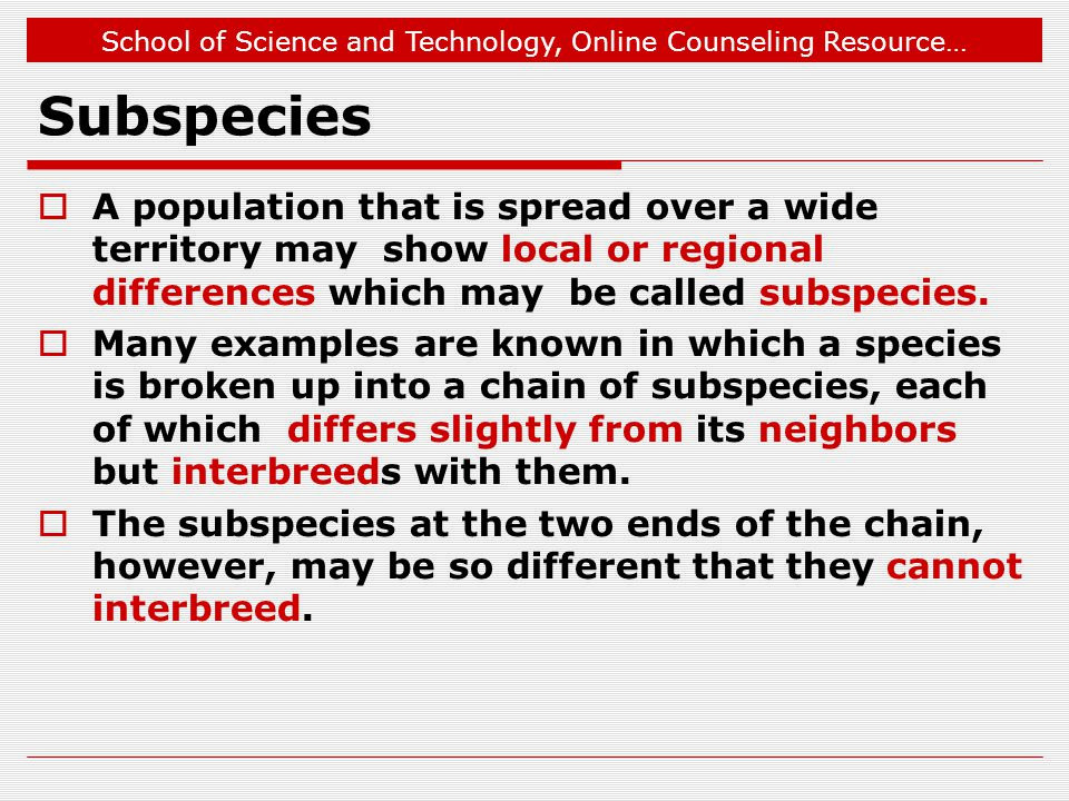 School of Science and Technology, Online Counseling Resource… Subspecies  A population that is spread over a wide territory may show local or regiona