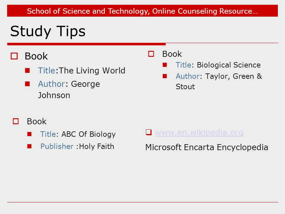School of Science and Technology, Online Counseling Resource… Study Tips  Book Title:The Living World Author: George Johnson  Book Title: Biological