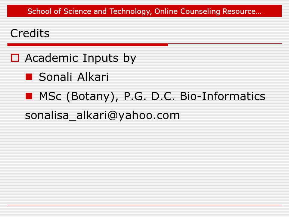 School of Science and Technology, Online Counseling Resource… Credits  Academic Inputs by Sonali Alkari MSc (Botany), P.G. D.C. Bio-Informatics sonal