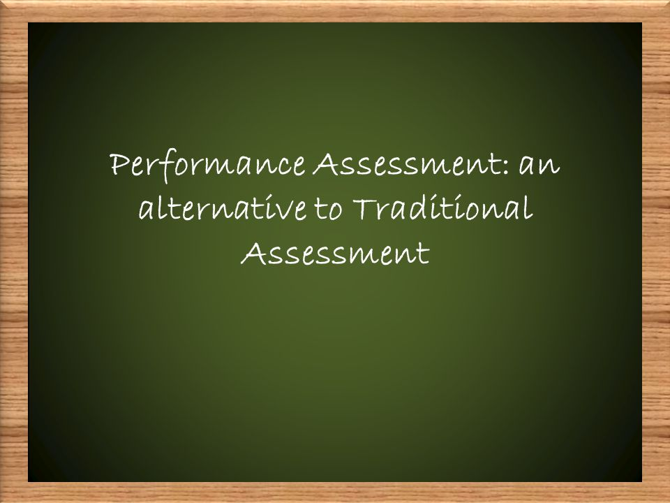 Performance Assessment: an alternative to Traditional Assessment