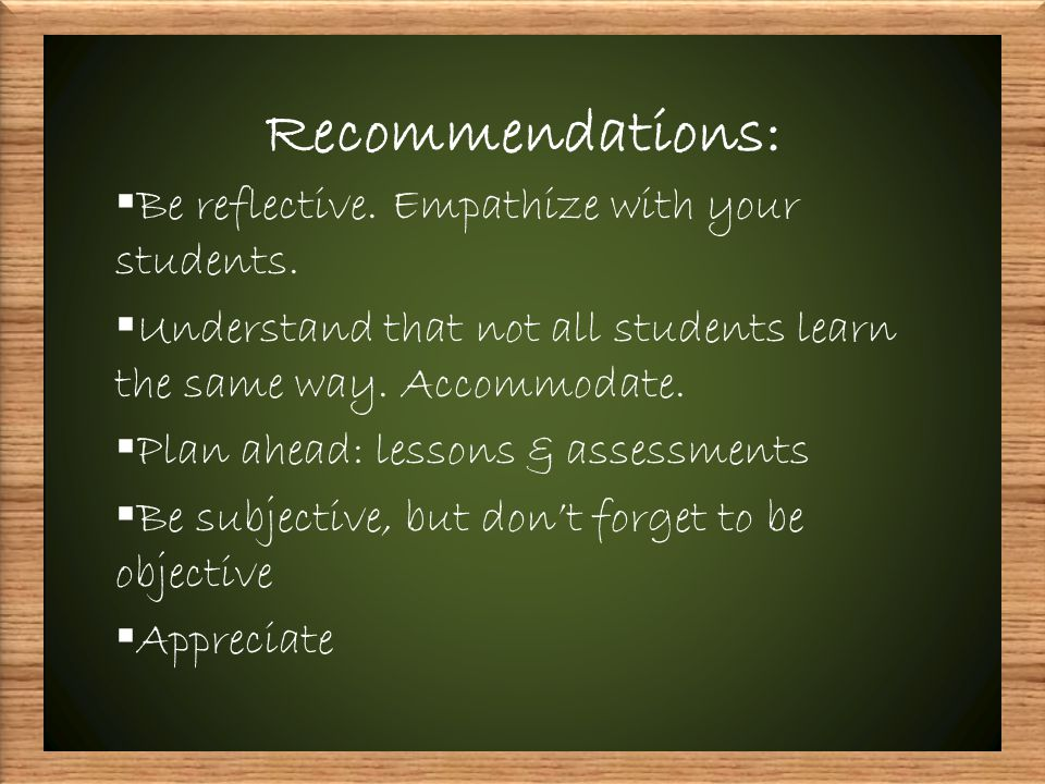 Recommendations:  Be reflective.Empathize with your students.