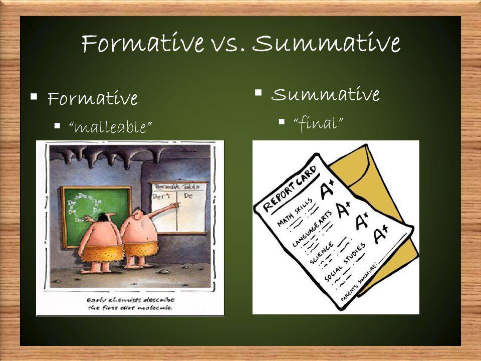 Formative vs. Summative  Formative  malleable  Summative  final