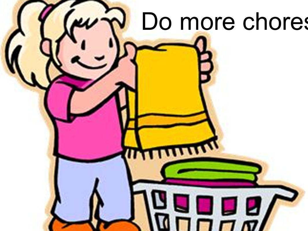 Do more chores