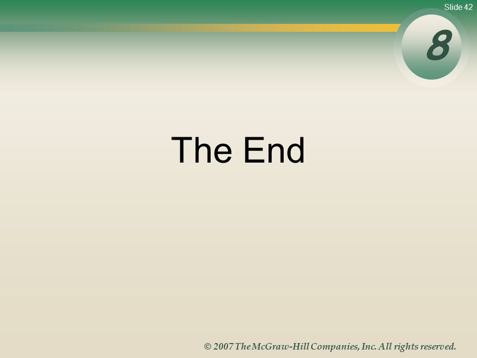 Slide 42 © 2007 The McGraw-Hill Companies, Inc. All rights reserved. The End 8
