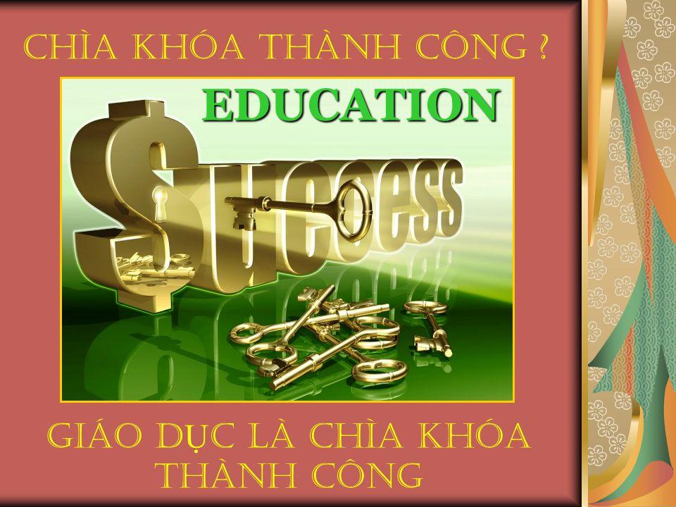 Chìa Khóa Thành Công EDUCATION Giáo D Ụ C LÀ Chìa Khóa Thành Công