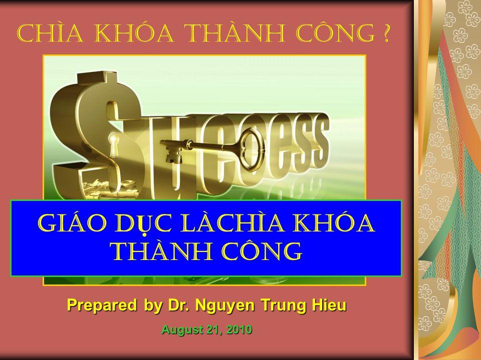 Chìa Khóa Thành Công ? Giáo D Ụ C LÀChìa Khóa Thành Công Prepared by Dr. Nguyen Trung Hieu August 21, 2010