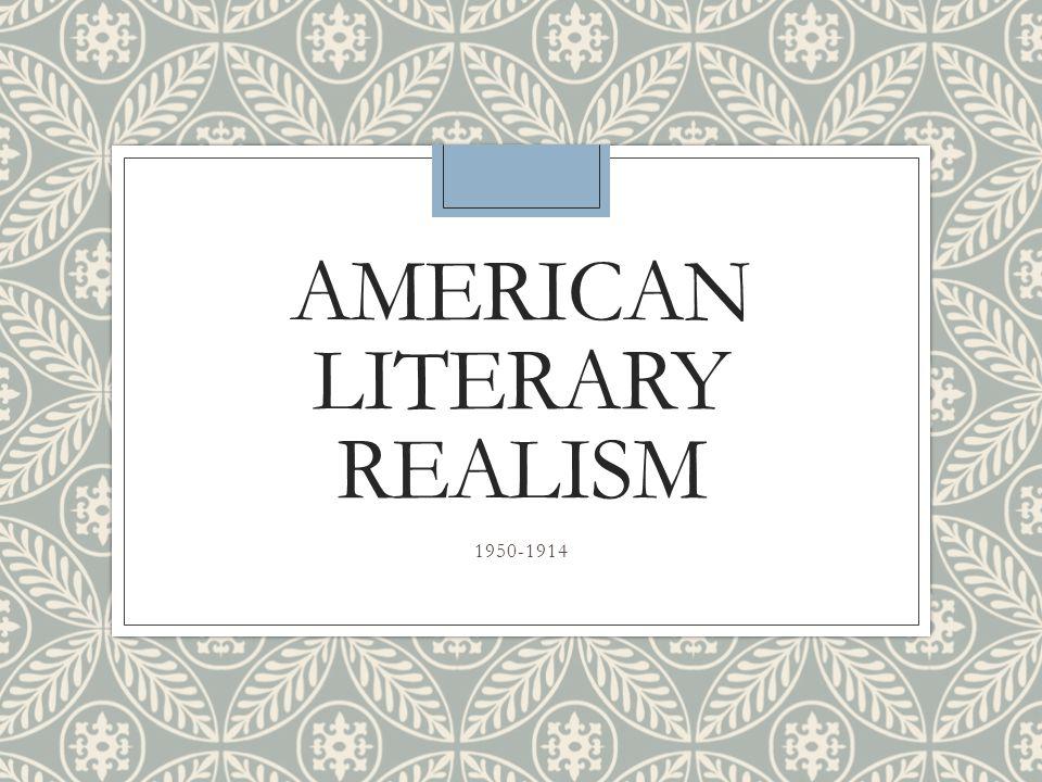 AMERICAN LITERARY REALISM 1950-1914