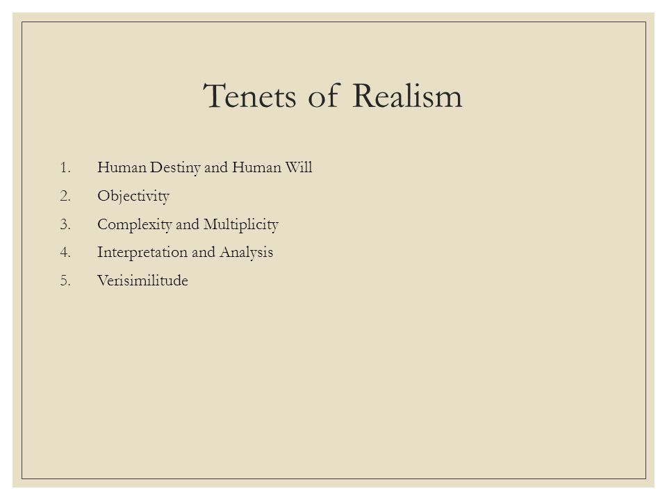 Tenets of Realism 1.Human Destiny and Human Will 2.Objectivity 3.Complexity and Multiplicity 4.Interpretation and Analysis 5.Verisimilitude