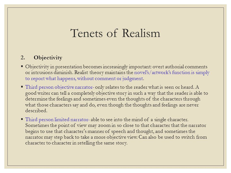 Tenets of Realism 2.Objectivity  Objectivity in presentation becomes increasingly important: overt authorial comments or intrusions diminish.