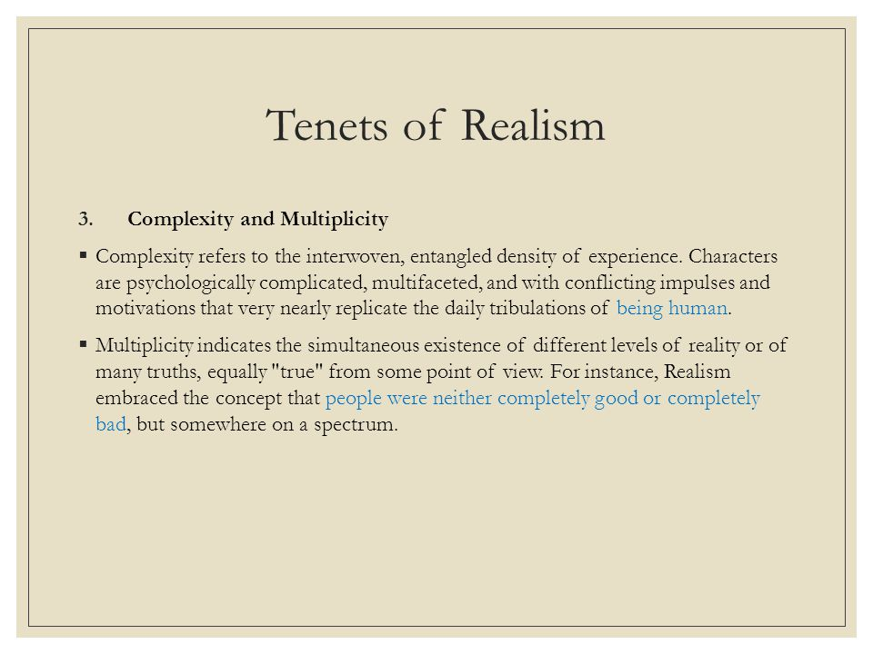 Tenets of Realism 3.Complexity and Multiplicity  Complexity refers to the interwoven, entangled density of experience.