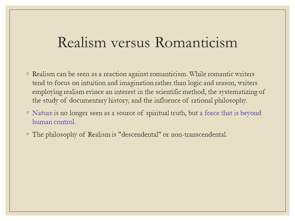 Realism versus Romanticism ◦Realism can be seen as a reaction against romanticism.