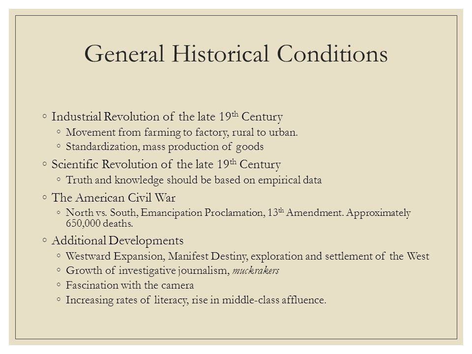 General Historical Conditions ◦Industrial Revolution of the late 19 th Century ◦Movement from farming to factory, rural to urban.