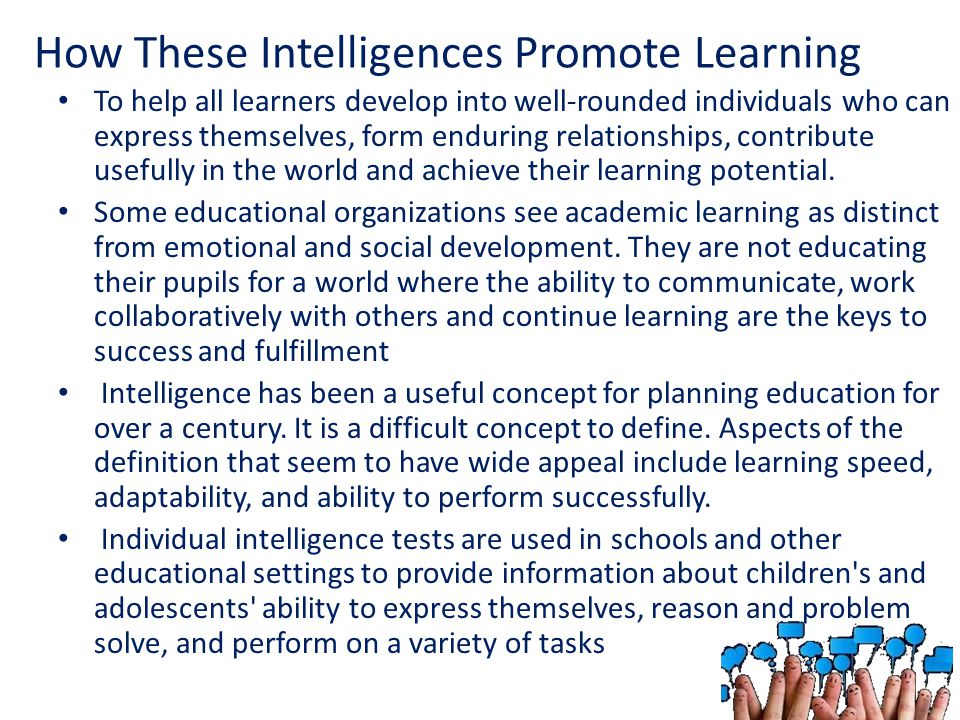 How These Intelligences Promote Learning To help all learners develop into well-rounded individuals who can express themselves, form enduring relation