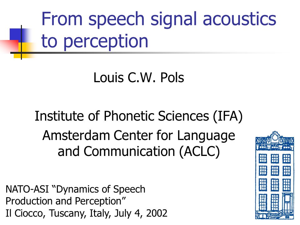 From speech signal acoustics to perception Louis C.W.