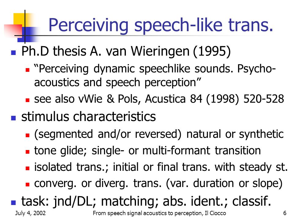 July 4, 2002From speech signal acoustics to perception, Il Ciocco6 Perceiving speech-like trans.