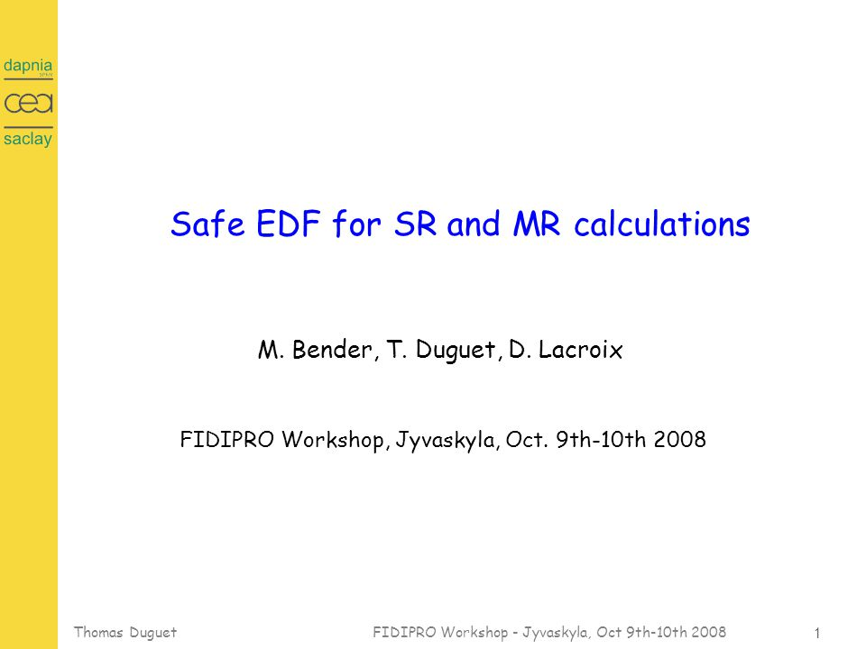 12 Thomas Duguet FIDIPRO Workshop - Jyvaskyla, Oct 9th-10th 2008 Particle Number Restoration with Trial state EDF calculations Connecting states with (II) Bender et al, First application to PNR, arXiv/0809.2045