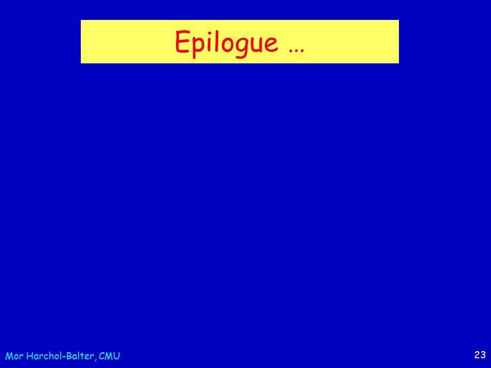 23 Epilogue … Mor Harchol-Balter, CMU