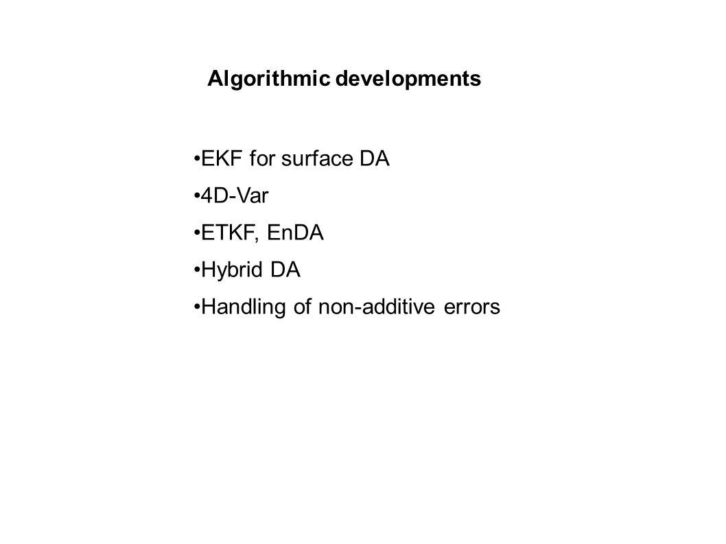 Algorithmic developments EKF for surface DA 4D-Var ETKF, EnDA Hybrid DA Handling of non-additive errors