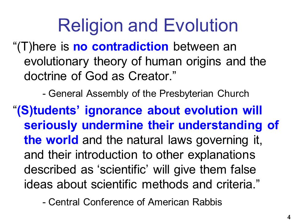 """4 Religion and Evolution """"(T)here is no contradiction between an evolutionary theory of human origins and the doctrine of God as Creator."""" - General A"""