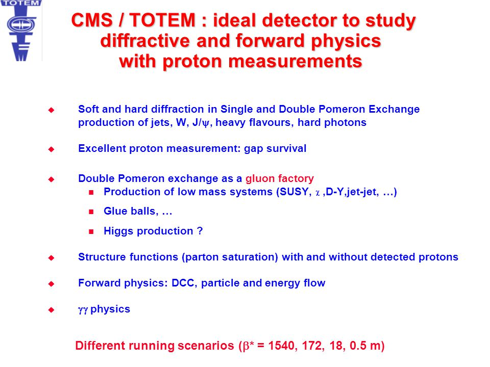 CMS / TOTEM : ideal detector to study diffractive and forward physics with proton measurements CMS / TOTEM : ideal detector to study diffractive and f