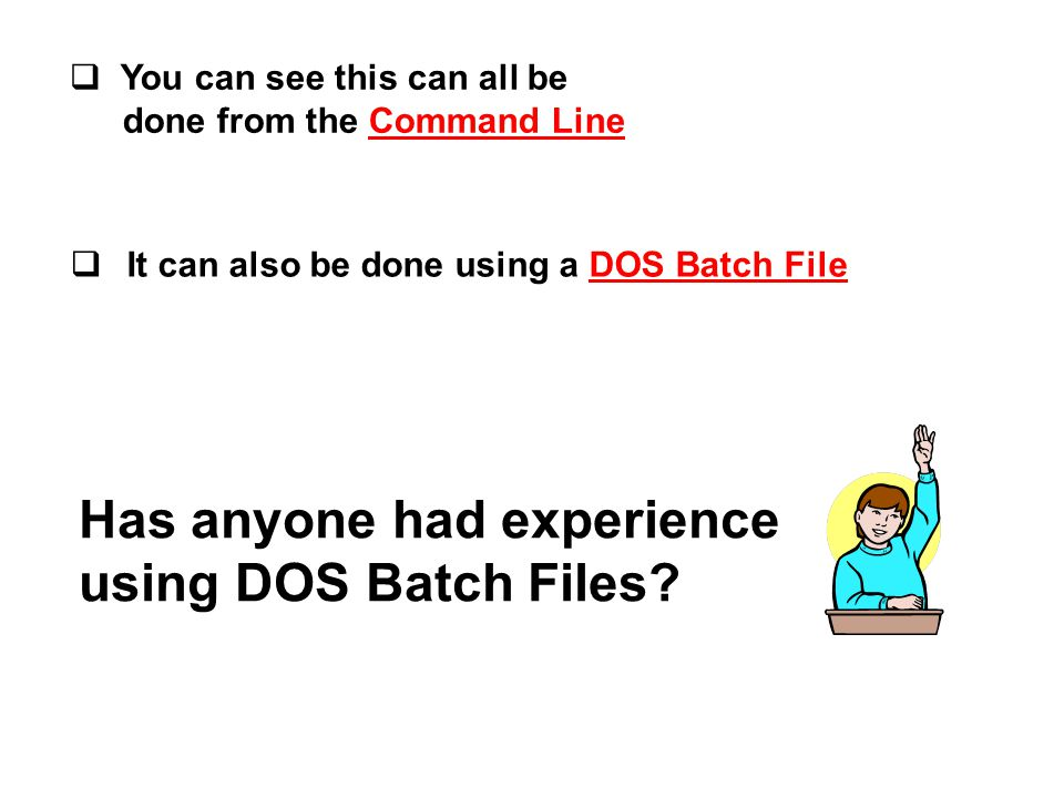  You can see this can all be done from the Command Line  It can also be done using a DOS Batch File Has anyone had experience using DOS Batch Files