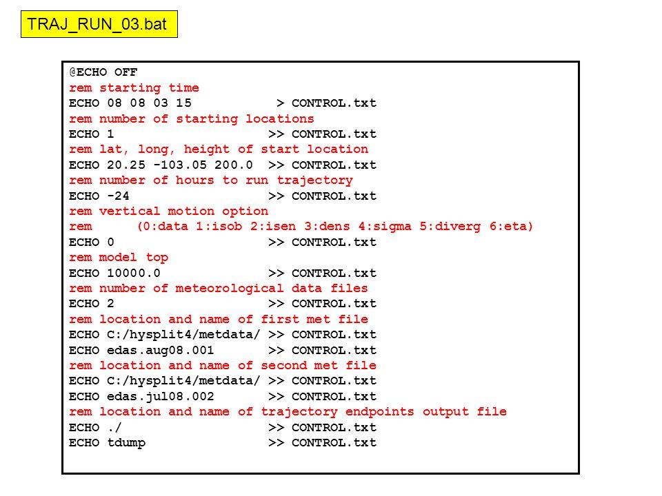 @ECHO OFF rem starting time ECHO 08 08 03 15 > CONTROL.txt rem number of starting locations ECHO 1 >> CONTROL.txt rem lat, long, height of start location ECHO 20.25 -103.05 200.0 >> CONTROL.txt rem number of hours to run trajectory ECHO -24 >> CONTROL.txt rem vertical motion option rem(0:data 1:isob 2:isen 3:dens 4:sigma 5:diverg 6:eta) ECHO 0 >> CONTROL.txt rem model top ECHO 10000.0 >> CONTROL.txt rem number of meteorological data files ECHO 2 >> CONTROL.txt rem location and name of first met file ECHO C:/hysplit4/metdata/ >> CONTROL.txt ECHO edas.aug08.001 >> CONTROL.txt rem location and name of second met file ECHO C:/hysplit4/metdata/ >> CONTROL.txt ECHO edas.jul08.002 >> CONTROL.txt rem location and name of trajectory endpoints output file ECHO./ >> CONTROL.txt ECHO tdump >> CONTROL.txt TRAJ_RUN_03.bat