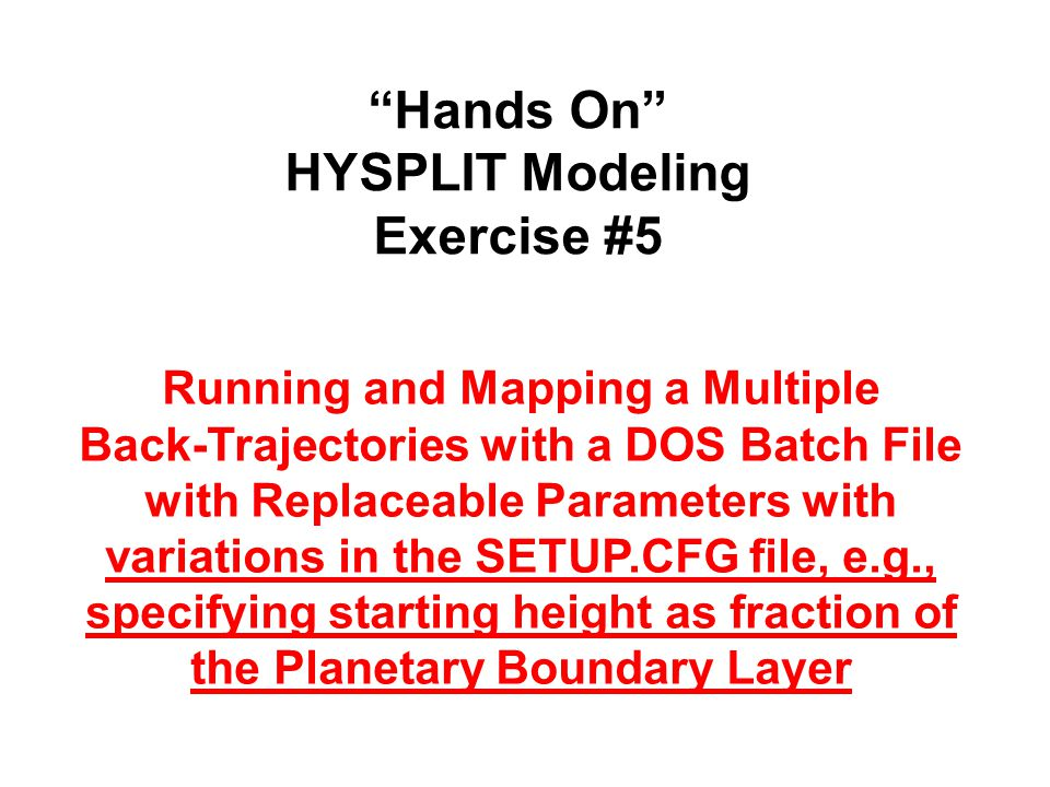 """""""Hands On"""" HYSPLIT Modeling Exercise #5 Running and Mapping a Multiple Back-Trajectories with a DOS Batch File with Replaceable Parameters with variat"""