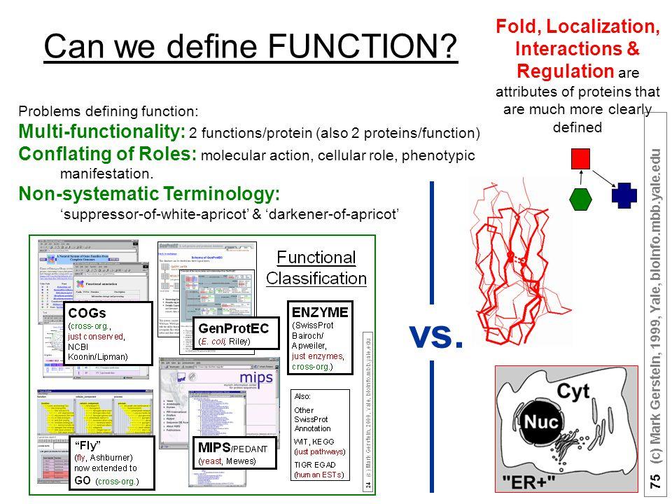 75 (c) Mark Gerstein, 1999, Yale, bioinfo.mbb.yale.edu Can we define FUNCTION.