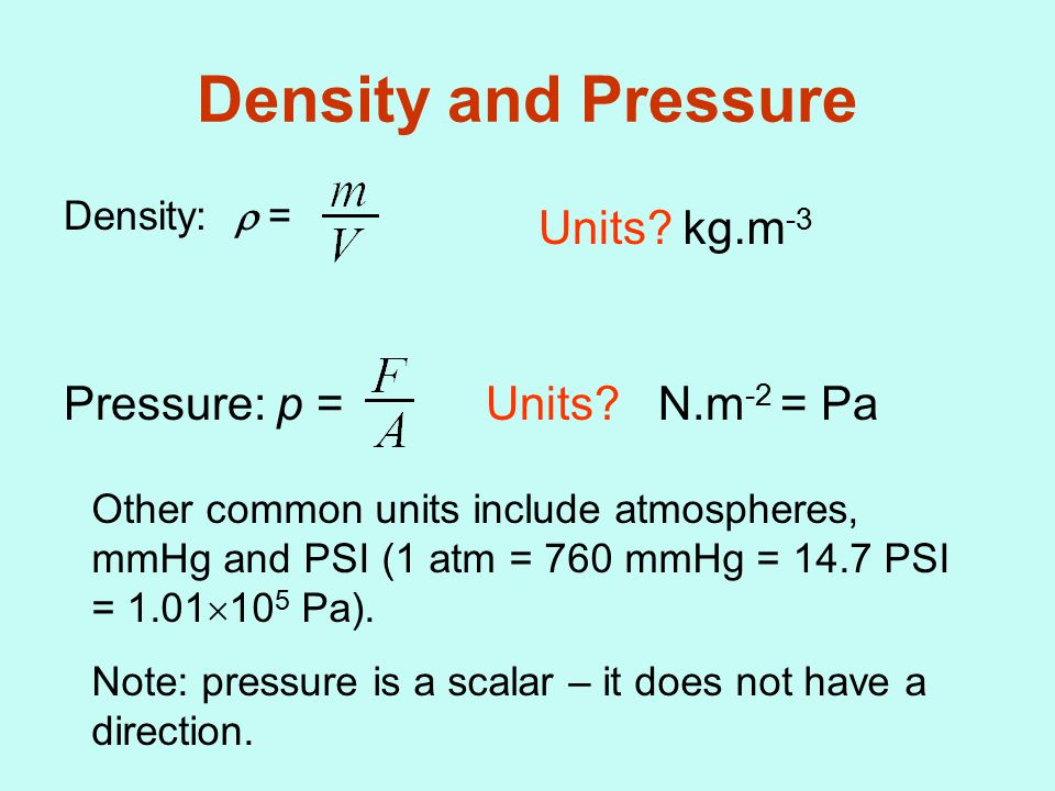 Density and Pressure Density:  = Units?kg.m -3 Pressure: p =N.m -2 = PaUnits.